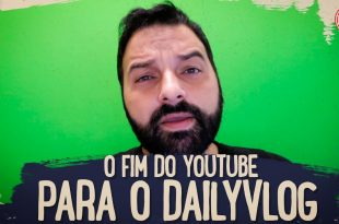 O FIM DO YOUTUBE PARA O DAILYVLOG?